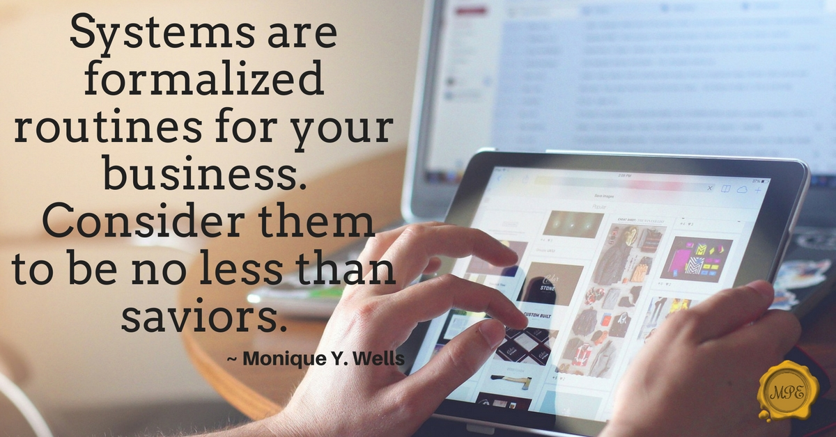 Systems are formalized routines for your business. They help keep things running smoothly because they allow you and your team to do things consistently.